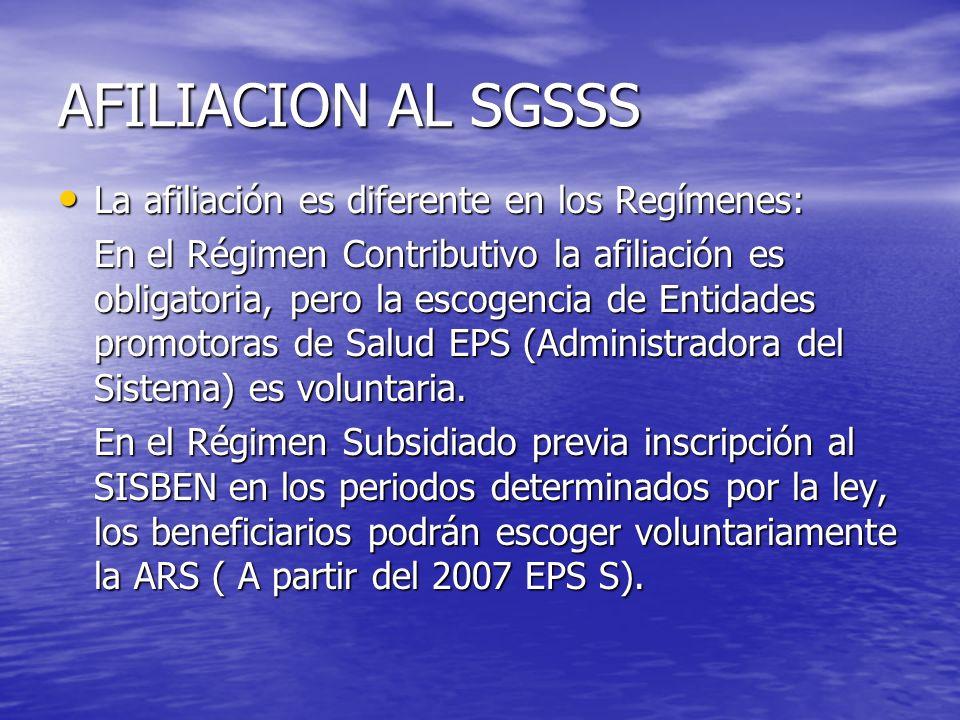 AFILIACION AL SGSSS La afiliación es diferente en los Regímenes: