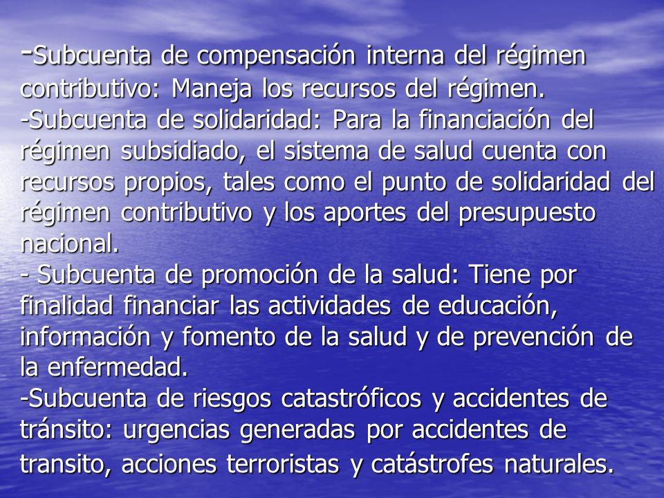 -Subcuenta de compensación interna del régimen contributivo: Maneja los recursos del régimen.