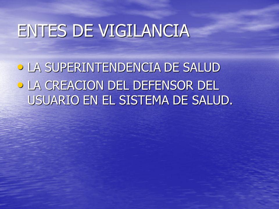 ENTES DE VIGILANCIA LA SUPERINTENDENCIA DE SALUD