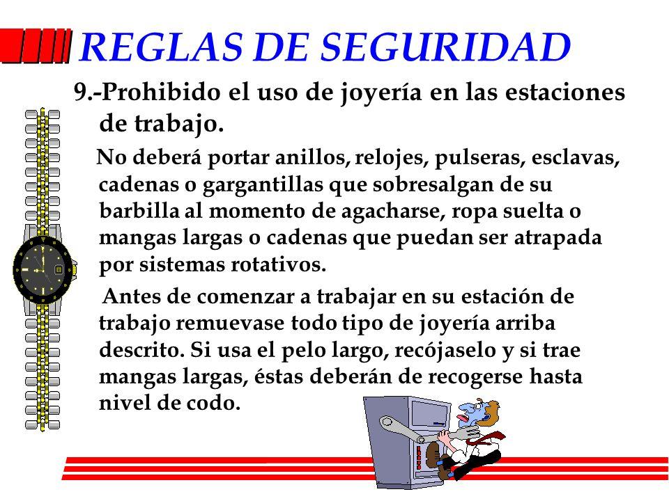 REGLAS DE SEGURIDAD9.-Prohibido el uso de joyería en las estaciones de trabajo.