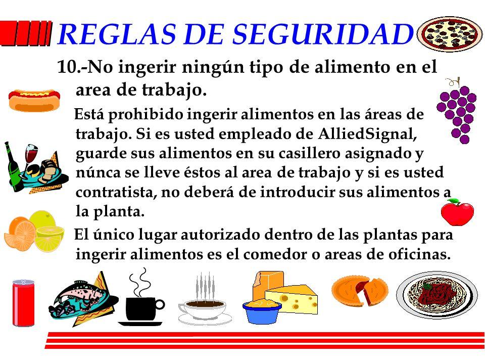 REGLAS DE SEGURIDAD10.-No ingerir ningún tipo de alimento en el area de trabajo.