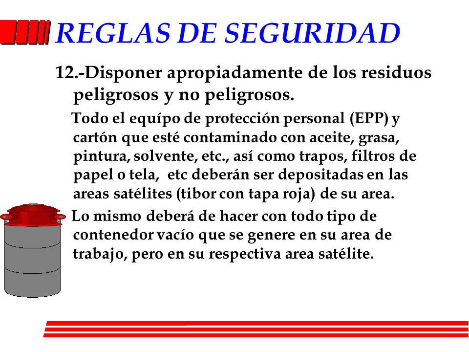 REGLAS DE SEGURIDAD12.-Disponer apropiadamente de los residuos peligrosos y no peligrosos.