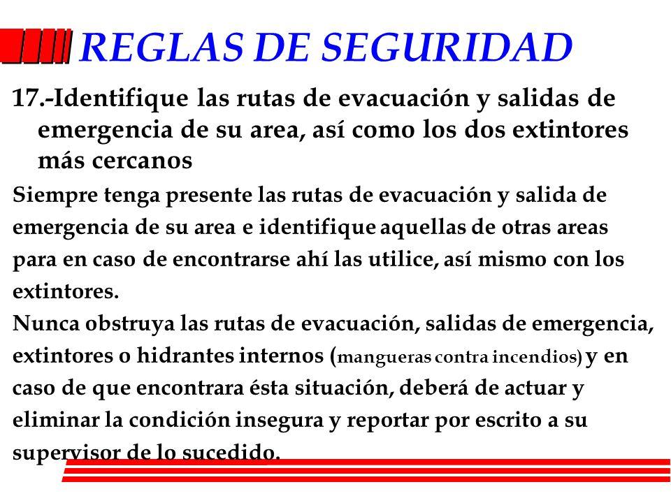 REGLAS DE SEGURIDAD17.-Identifique las rutas de evacuación y salidas de emergencia de su area, así como los dos extintores más cercanos.