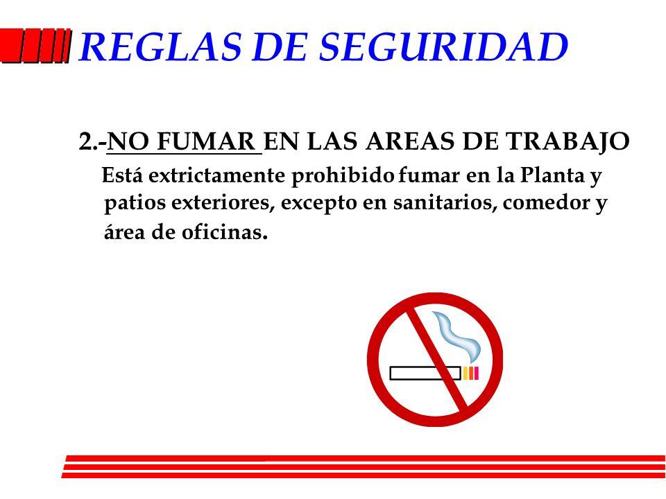 REGLAS DE SEGURIDAD 2.-NO FUMAR EN LAS AREAS DE TRABAJO