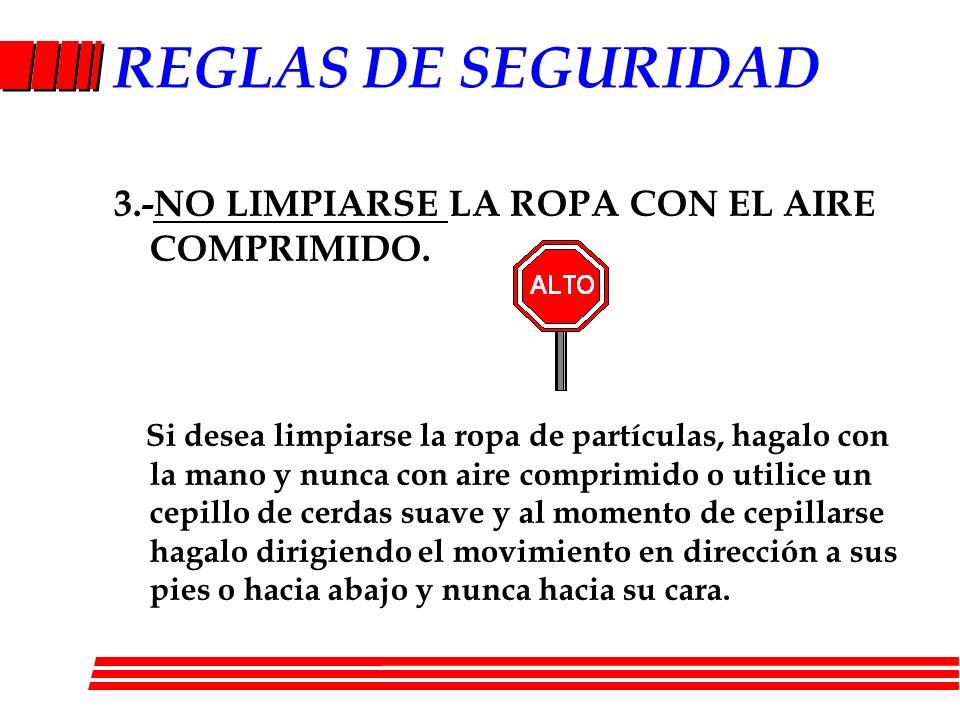 REGLAS DE SEGURIDAD 3.-NO LIMPIARSE LA ROPA CON EL AIRE COMPRIMIDO.