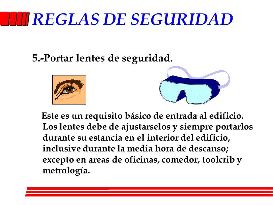 REGLAS DE SEGURIDAD 5.-Portar lentes de seguridad.