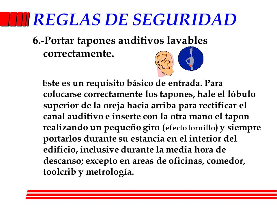 REGLAS DE SEGURIDAD6.-Portar tapones auditivos lavables correctamente.