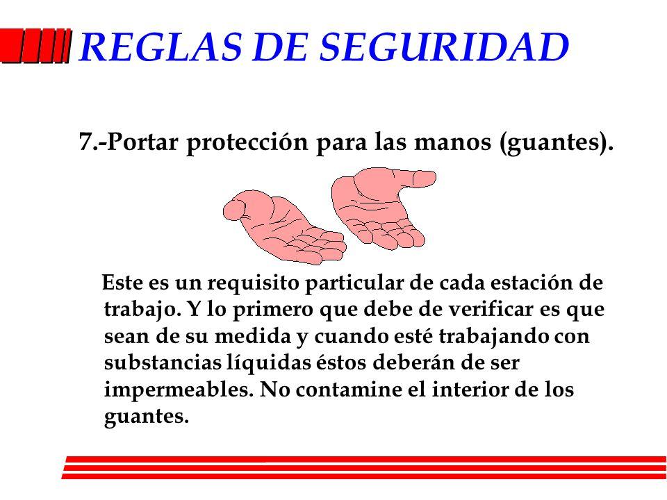 REGLAS DE SEGURIDAD 7.-Portar protección para las manos (guantes).