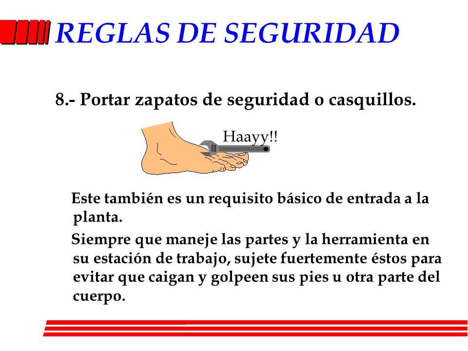 REGLAS DE SEGURIDAD 8.- Portar zapatos de seguridad o casquillos.
