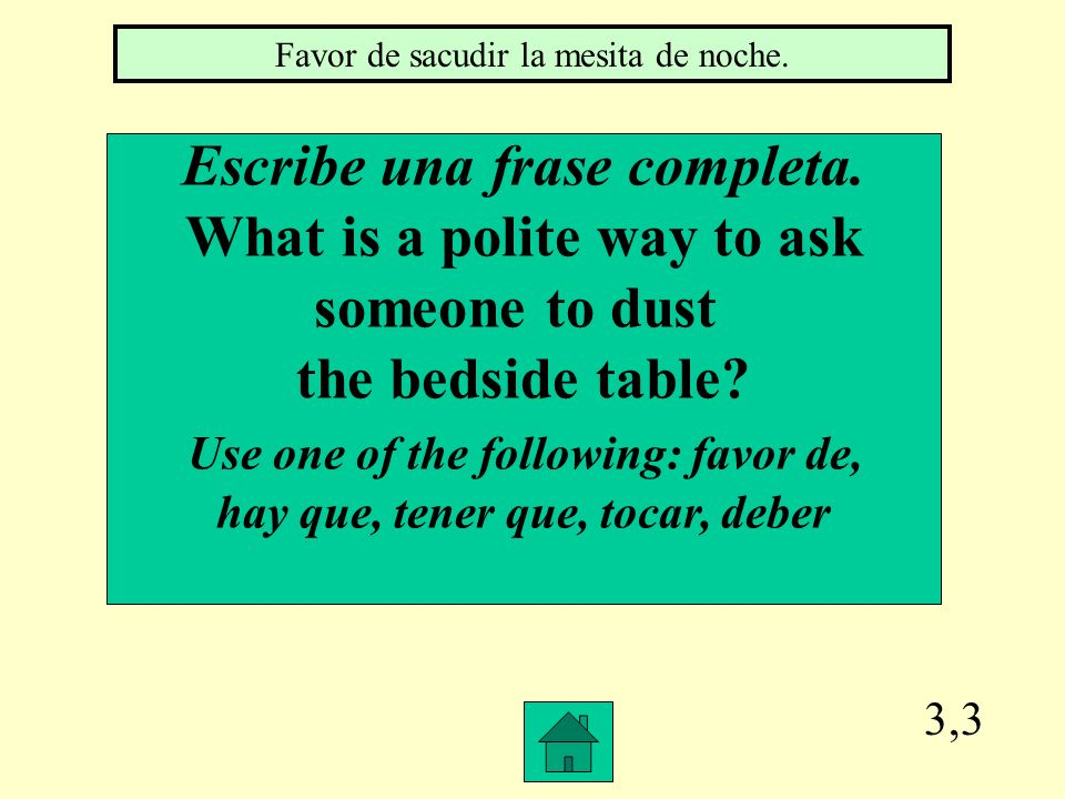 Escribe una frase completa. What is a polite way to ask