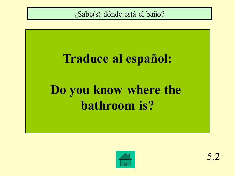 ¿Sabe(s) dónde está el baño