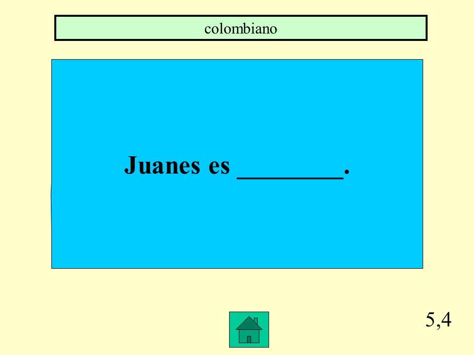 colombiano Juanes es ________. 5,4