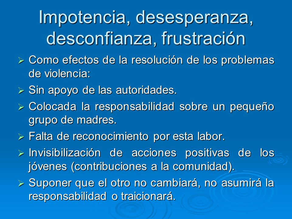 Impotencia, desesperanza, desconfianza, frustración