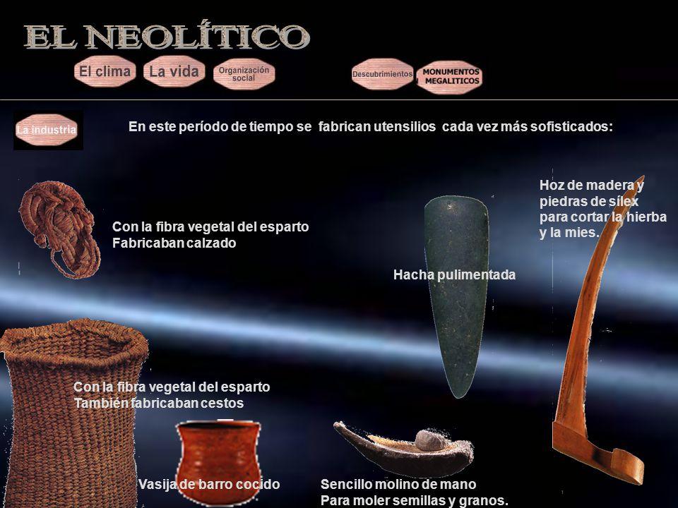 EL NEOLÍTICO En este período de tiempo se fabrican utensilios cada vez más sofisticados: Hoz de madera y piedras de sílex.