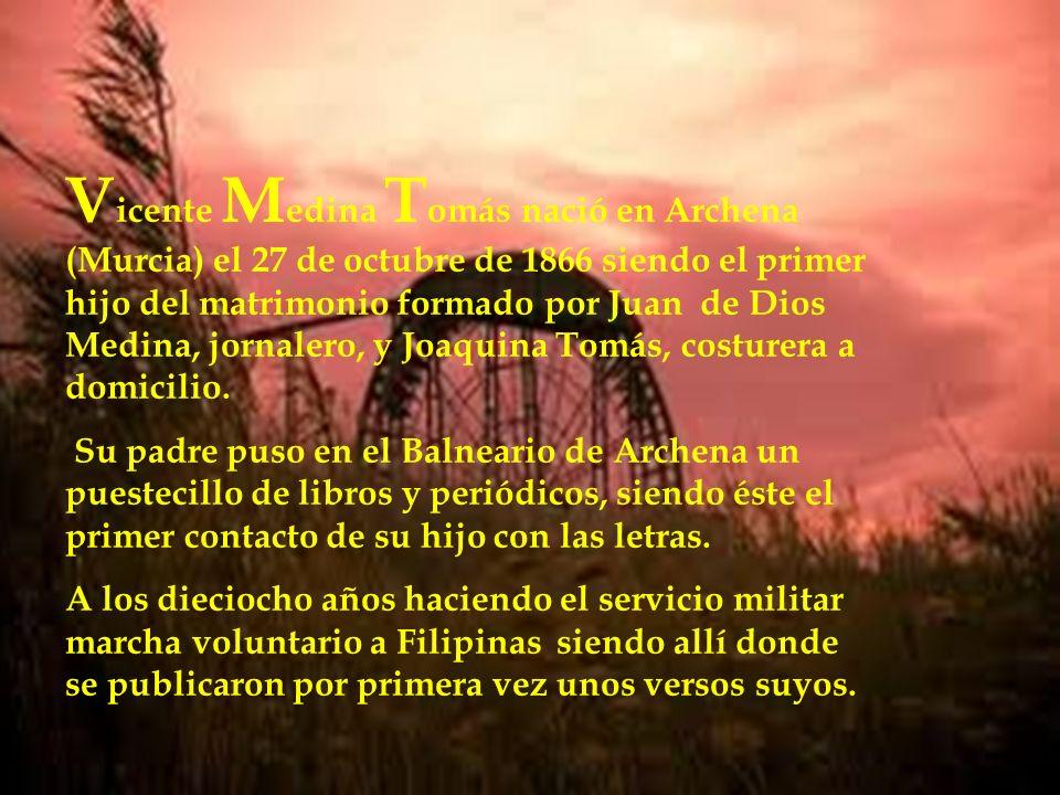 Vicente Medina Tomás nació en Archena (Murcia) el 27 de octubre de 1866 siendo el primer hijo del matrimonio formado por Juan de Dios Medina, jornalero, y Joaquina Tomás, costurera a domicilio.