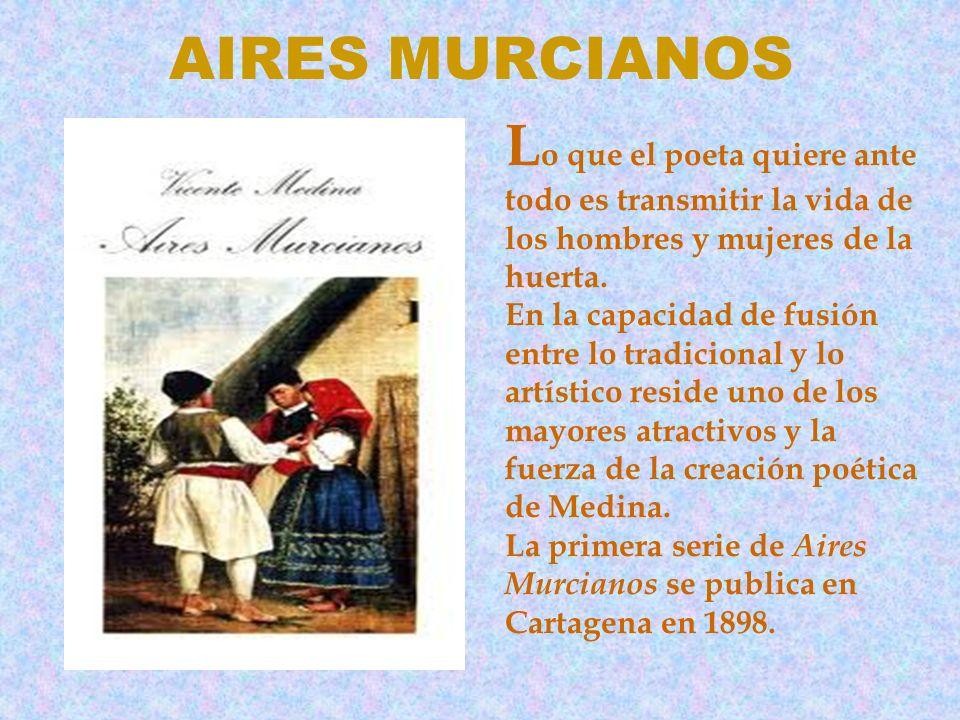 AIRES MURCIANOSLo que el poeta quiere ante todo es transmitir la vida de los hombres y mujeres de la huerta.
