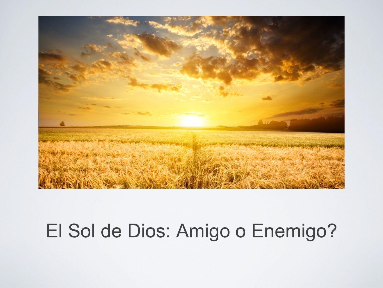 El Sol de Dios: Amigo o Enemigo