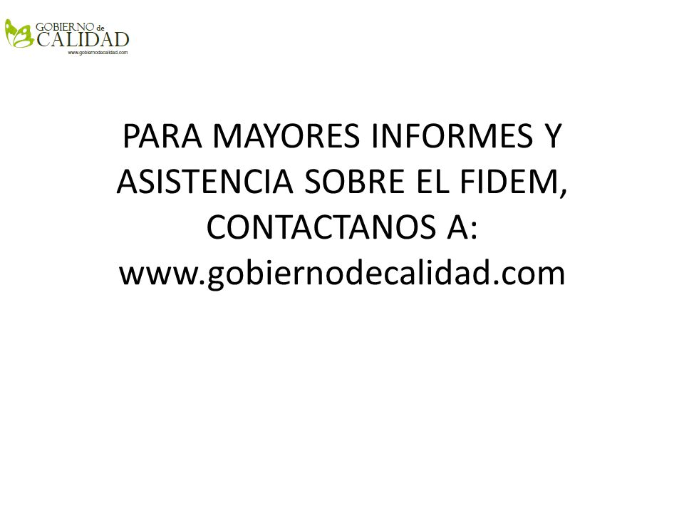 PARA MAYORES INFORMES Y ASISTENCIA SOBRE EL FIDEM, CONTACTANOS A: www