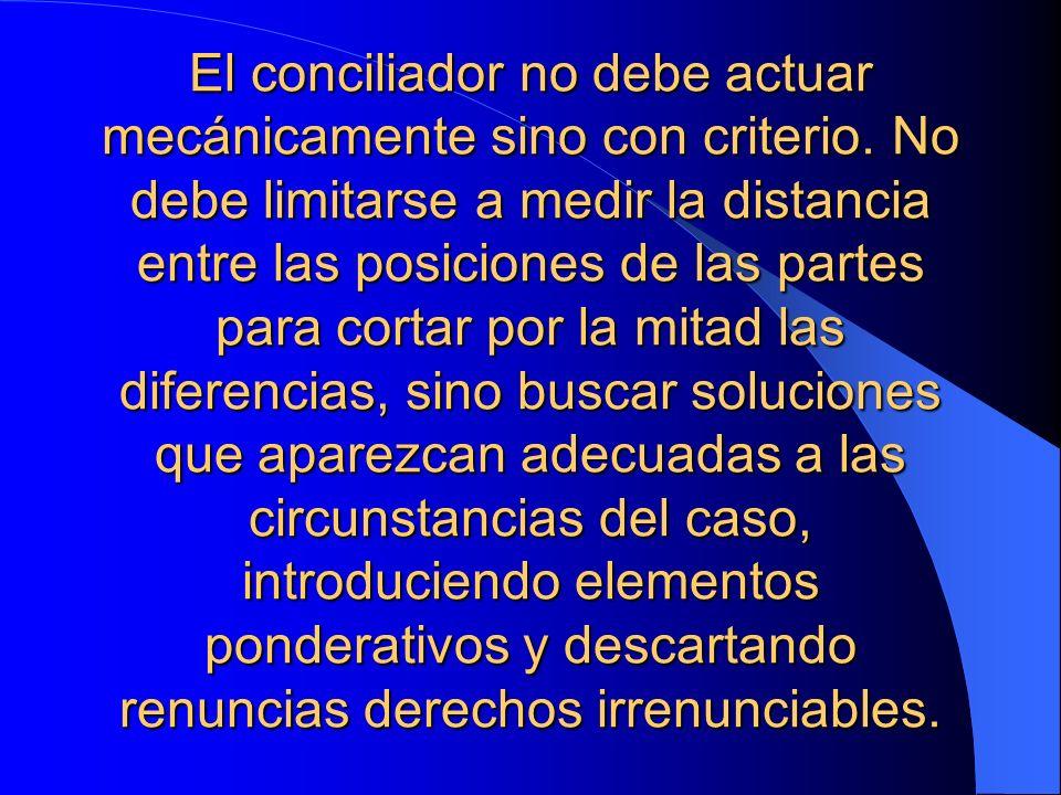 El conciliador no debe actuar mecánicamente sino con criterio