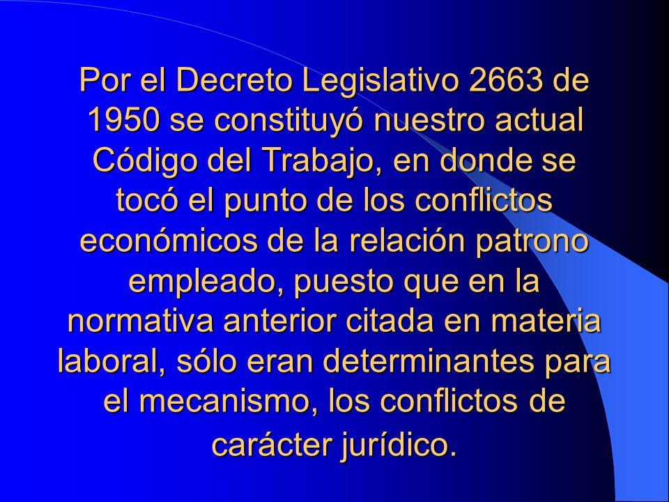 Por el Decreto Legislativo 2663 de 1950 se constituyó nuestro actual Código del Trabajo, en donde se tocó el punto de los conflictos económicos de la relación patrono empleado, puesto que en la normativa anterior citada en materia laboral, sólo eran determinantes para el mecanismo, los conflictos de carácter jurídico.