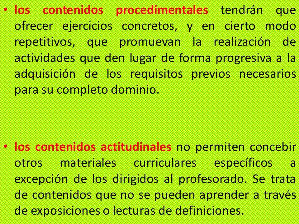 los contenidos procedimentales tendrán que ofrecer ejercicios concretos, y en cierto modo repetitivos, que promuevan la realización de actividades que den lugar de forma progresiva a la adquisición de los requisitos previos necesarios para su completo dominio.