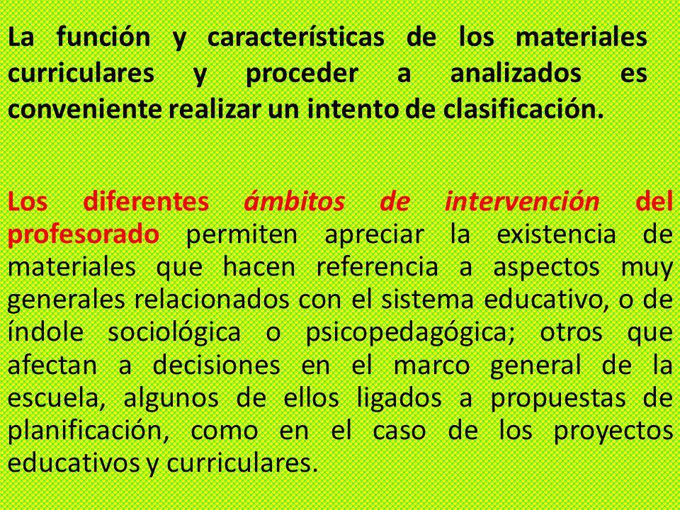 La función y características de los materiales curriculares y proceder a analizados es conveniente realizar un intento de clasificación.