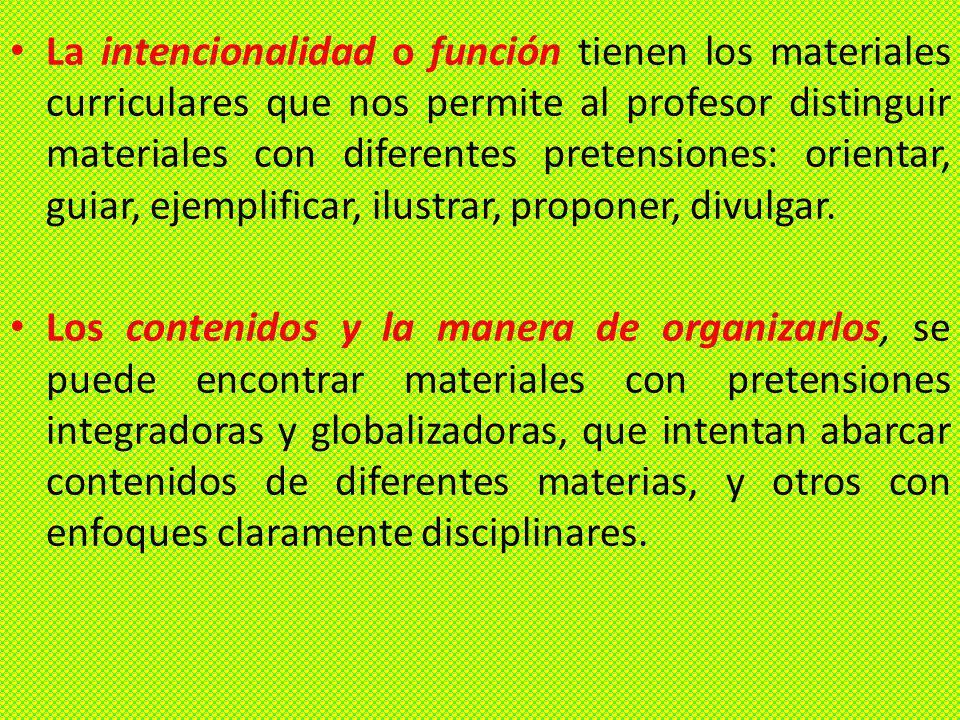 La intencionalidad o función tienen los materiales curriculares que nos permite al profesor distinguir materiales con diferentes pretensiones: orientar, guiar, ejemplificar, ilustrar, proponer, divulgar.