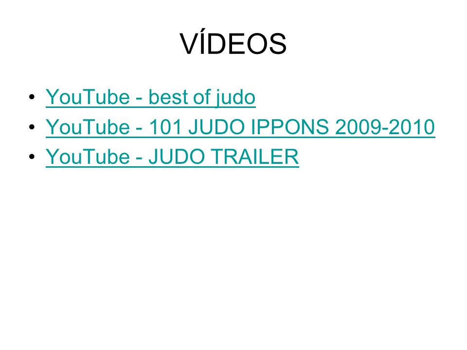 VÍDEOS YouTube - best of judo YouTube - 101 JUDO IPPONS 2009-2010