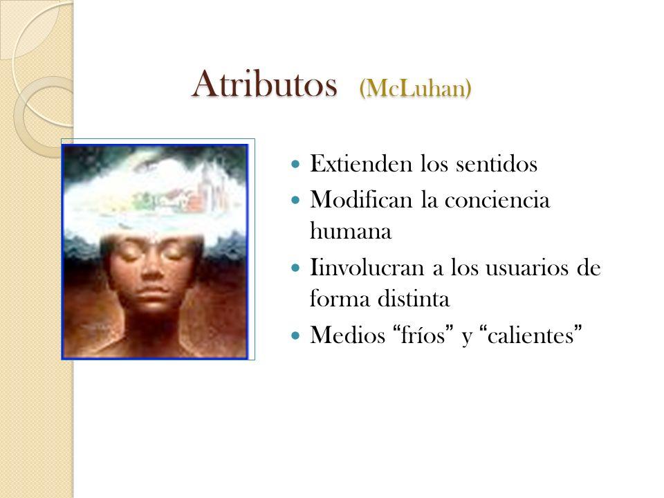 Atributos (McLuhan) Extienden los sentidos