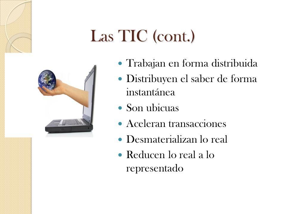 Las TIC (cont.) Trabajan en forma distribuida