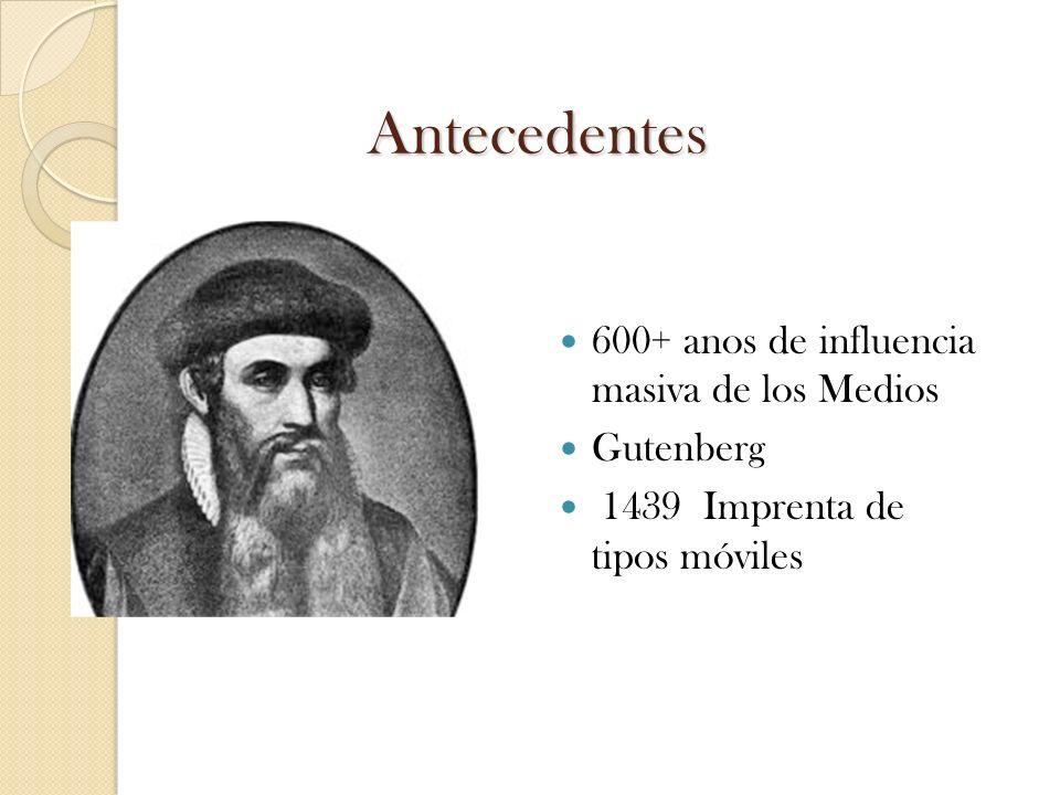 Antecedentes 600+ anos de influencia masiva de los Medios Gutenberg