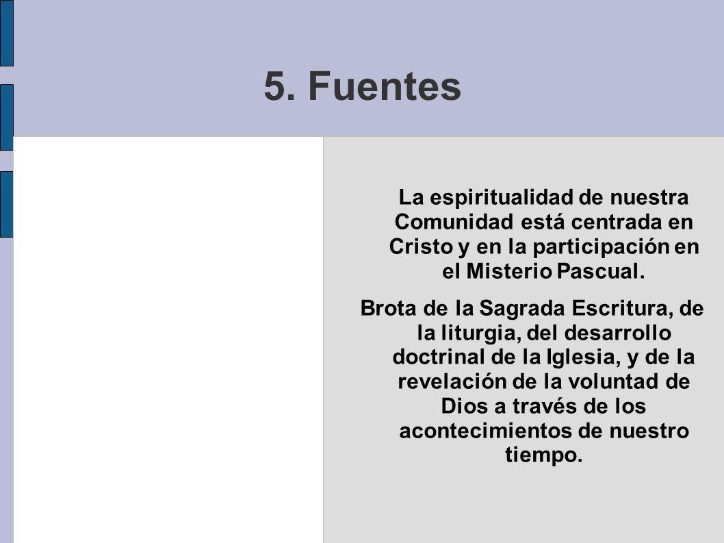 5. FuentesLa espiritualidad de nuestra Comunidad está centrada en Cristo y en la participación en el Misterio Pascual.