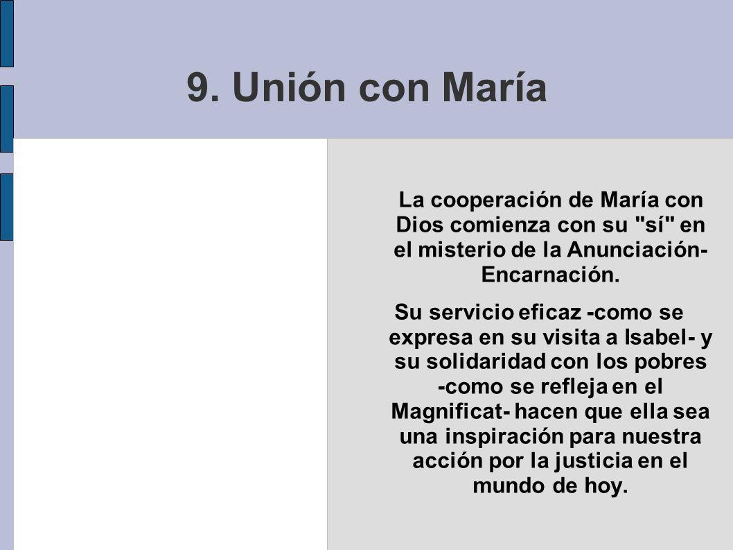 9. Unión con MaríaLa cooperación de María con Dios comienza con su sí en el misterio de la Anunciación- Encarnación.