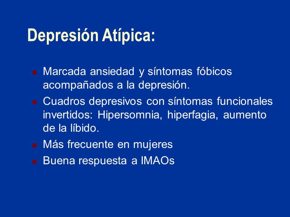 Depresión Atípica: Marcada ansiedad y síntomas fóbicos acompañados a la depresión.