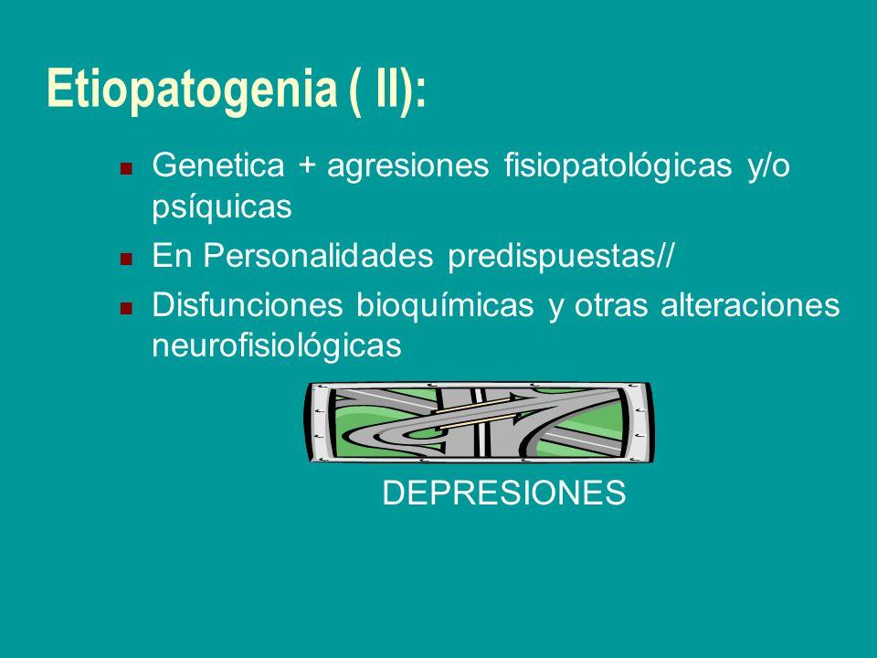 Etiopatogenia ( II): Genetica + agresiones fisiopatológicas y/o psíquicas. En Personalidades predispuestas//