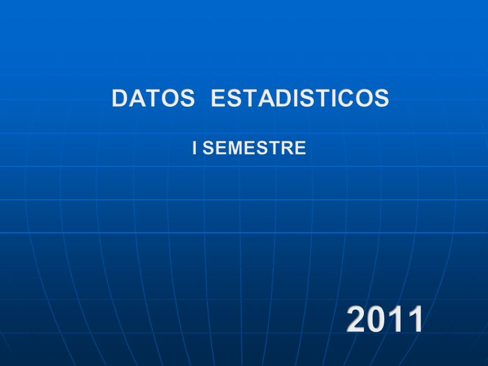 DATOS ESTADISTICOS I SEMESTRE 2011