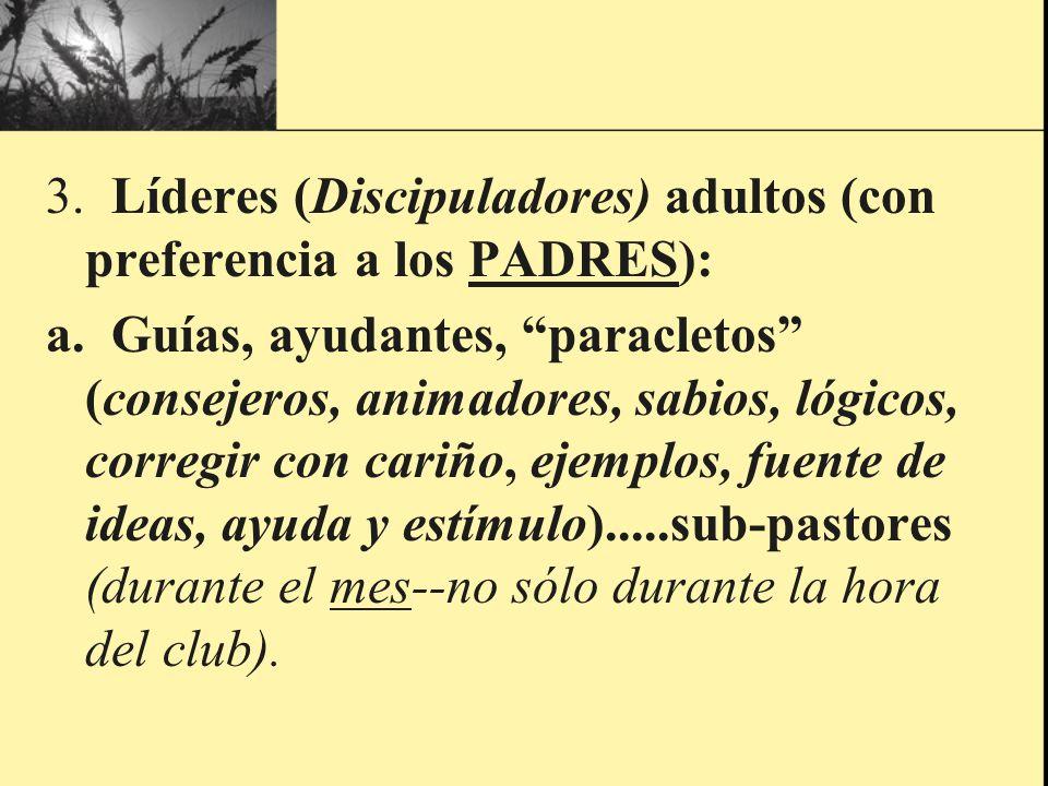 3. Líderes (Discipuladores) adultos (con preferencia a los PADRES):