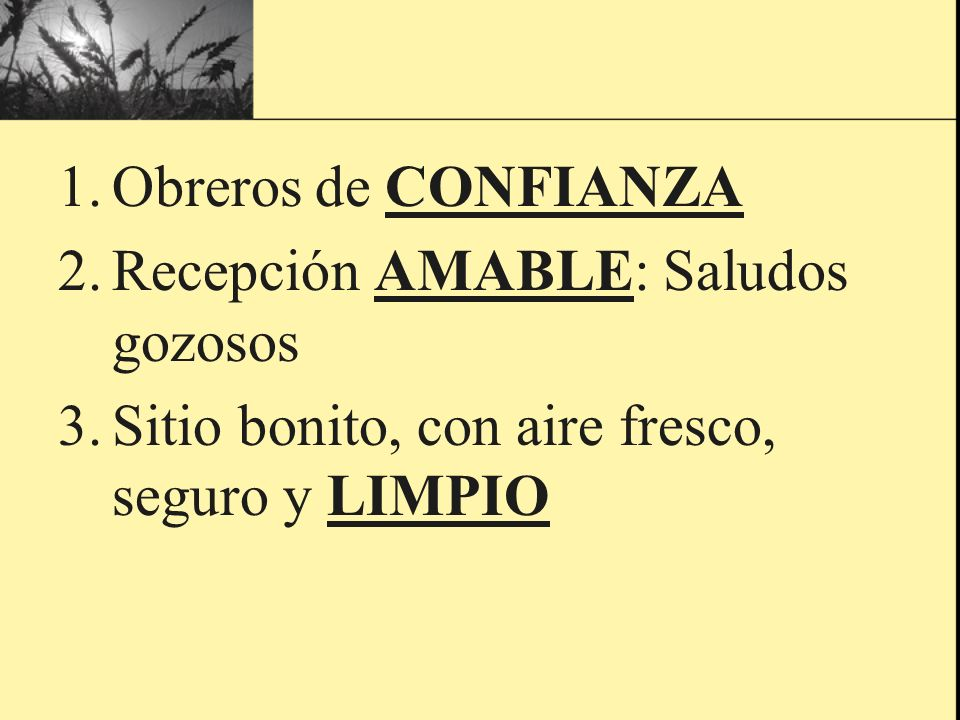 Obreros de CONFIANZA Recepción AMABLE: Saludos gozosos.