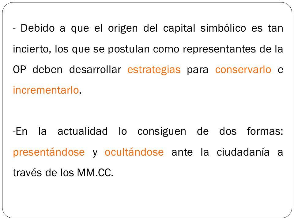 - Debido a que el origen del capital simbólico es tan incierto, los que se postulan como representantes de la OP deben desarrollar estrategias para conservarlo e incrementarlo.