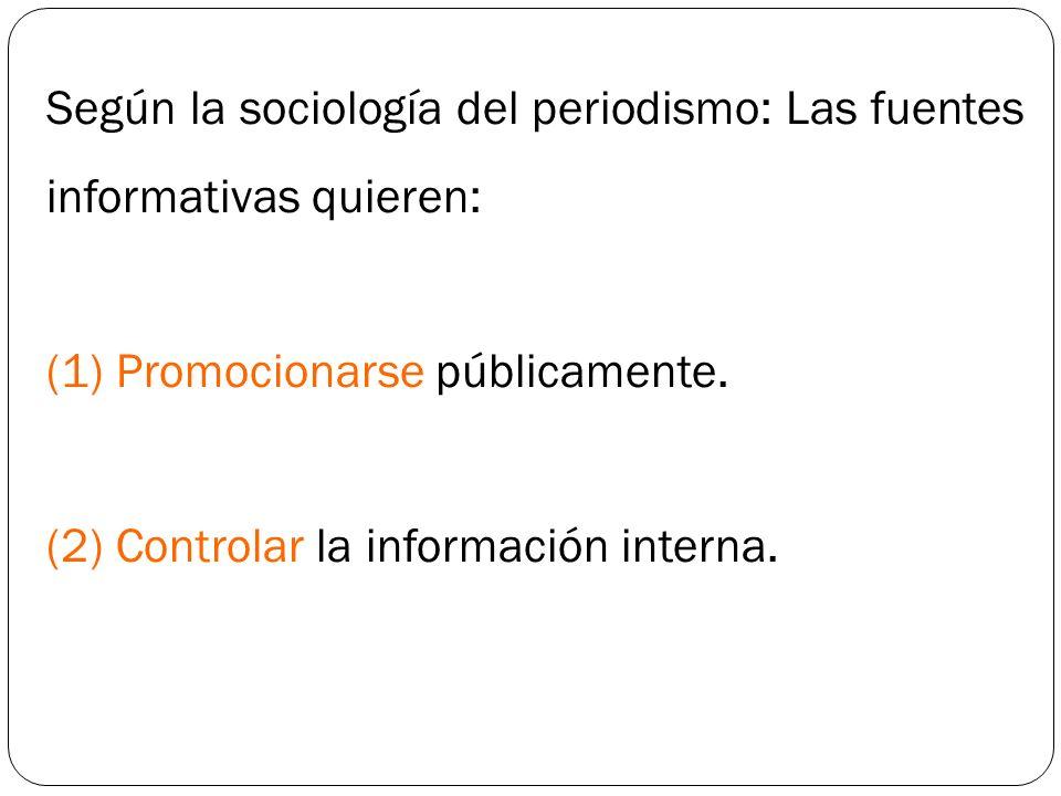 Según la sociología del periodismo: Las fuentes informativas quieren: