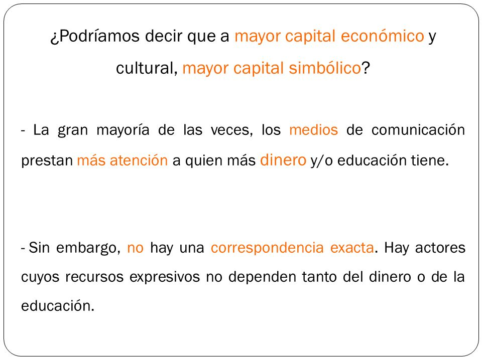 ¿Podríamos decir que a mayor capital económico y cultural, mayor capital simbólico