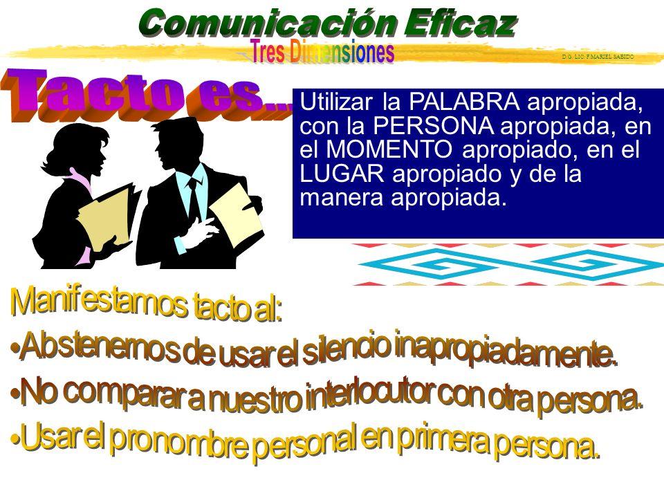 Tacto es... Utilizar la PALABRA apropiada, con la PERSONA apropiada, en el MOMENTO apropiado, en el LUGAR apropiado y de la manera apropiada.