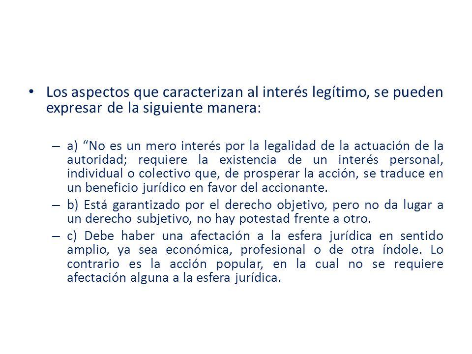 Los aspectos que caracterizan al interés legítimo, se pueden expresar de la siguiente manera: