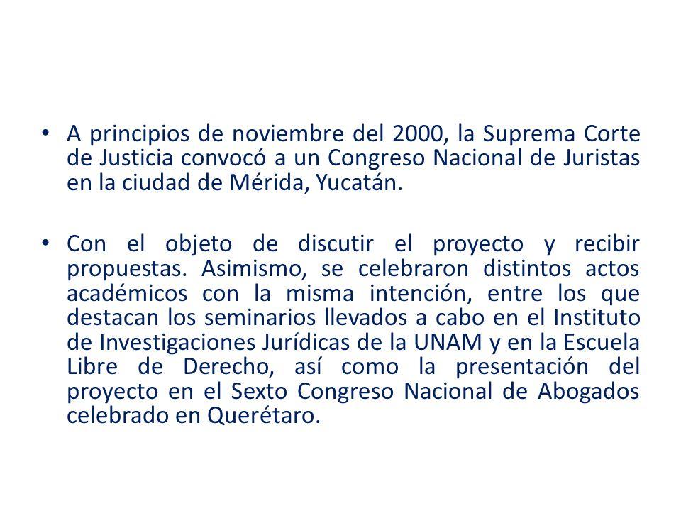 A principios de noviembre del 2000, la Suprema Corte de Justicia convocó a un Congreso Nacional de Juristas en la ciudad de Mérida, Yucatán.