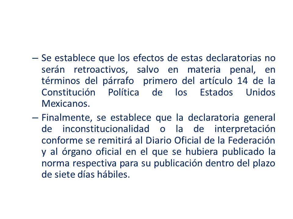 Se establece que los efectos de estas declaratorias no serán retroactivos, salvo en materia penal, en términos del párrafo primero del artículo 14 de la Constitución Política de los Estados Unidos Mexicanos.