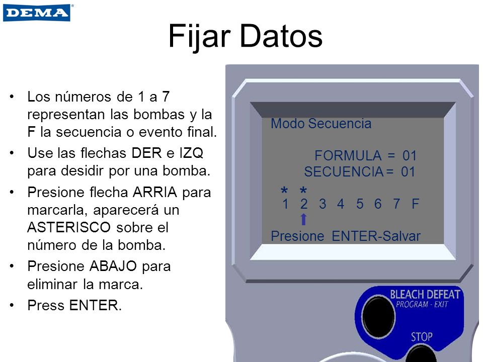 Fijar Datos Los números de 1 a 7 representan las bombas y la F la secuencia o evento final. Use las flechas DER e IZQ para desidir por una bomba.