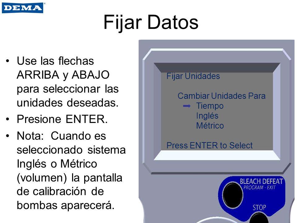 Fijar Datos Use las flechas ARRIBA y ABAJO para seleccionar las unidades deseadas. Presione ENTER.
