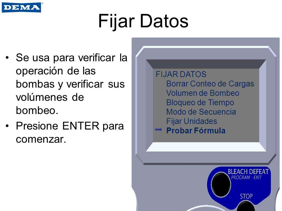 Fijar Datos Se usa para verificar la operación de las bombas y verificar sus volúmenes de bombeo. Presione ENTER para comenzar.