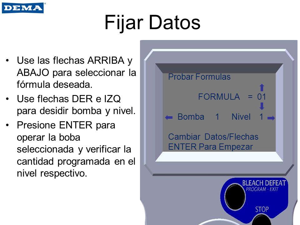 Fijar Datos Use las flechas ARRIBA y ABAJO para seleccionar la fórmula deseada. Use flechas DER e IZQ para desidir bomba y nivel.