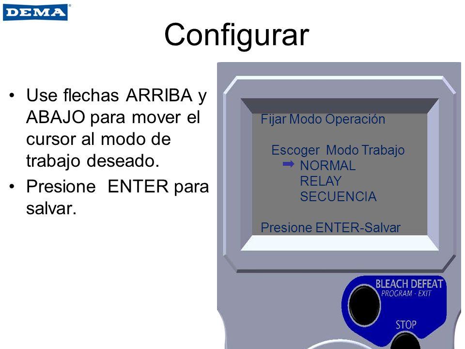 Configurar Use flechas ARRIBA y ABAJO para mover el cursor al modo de trabajo deseado. Presione ENTER para salvar.